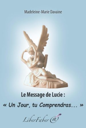 """Le message de Lucie : """"Un jour, tu comprendras..."""""""