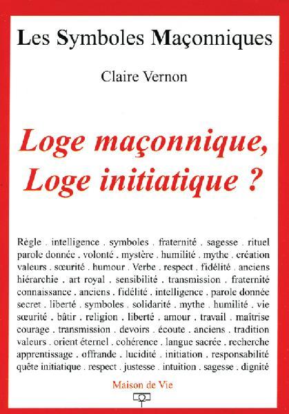 N°14 Claire Vernon, Loge maçonnique, Loge initiatique ?