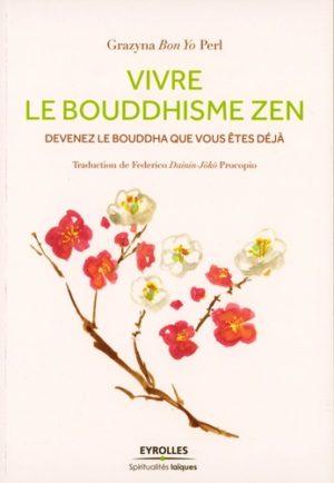 Vivre le Bouddhisme Zen - Devenez le Bouddha que vous êtes déjà