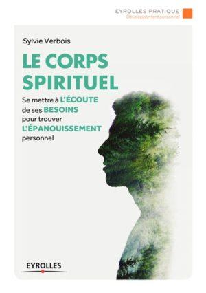 Le corps spirituel - Se mettre à l'écoute de ses besoins pour trouver l'épanouissement personnel