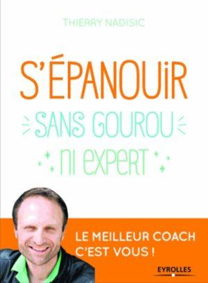 S'épanouir, sans gourou ni expert - Le meilleur coach, c'est vous !