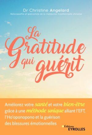La gratitude qui guérit - Améliorer votre santé et votre bien-être grâce à une méthode unique alliant l'EFT à l'Ho'oponopono et la guéri