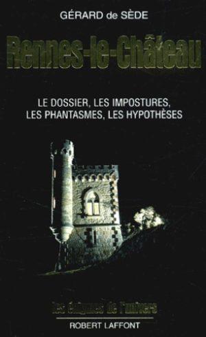 Rennes-le-Château - Le dossier, les impostures, les phantasmes, les hypothèses