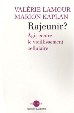 Rajeunir ? - Agir contre le vieillissement cellulaire