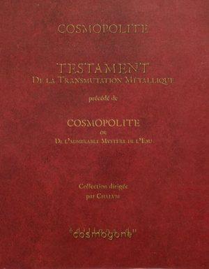 Testament de la transmutation métallique - Précédé de Cosmopolite ou De l'admirable mystère de l'eau