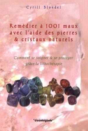 Remédier à mille et un maux avec l'aide des pierres & cristaux naturels - Comment se soigner et se protéger grâce à la lithothérapie