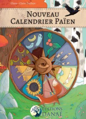 Nouveau calendrier païen - Les dates festives des philosophies païenne de la Wicca, de la Druisec'ht, des Asatru et Vanatru, des Celtes et des Gaulois, des Chamans et Autres