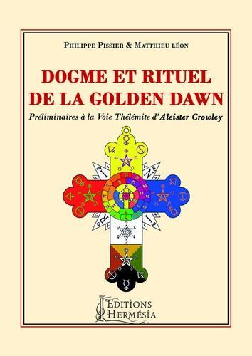 Dogme et rituel de la Golden Dawn - Préliminaires à la voie thélémite d'Aleister Crowley