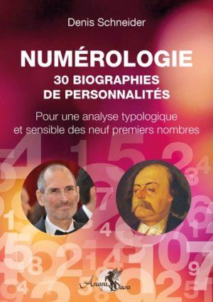 Numérologie - 30 biographies de personnalités - Pour une analyse typologique & sensible des neuf premiers nombres