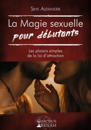 La magie sexuelle pour débutants - Les plaisirs simples de la loi d'attraction