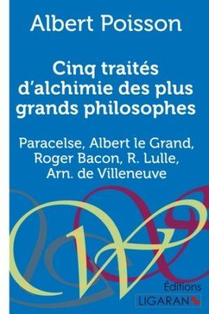 Cinq traités d'alchimie des plus grands philosophes - Paracelse, Albert le Grand, Roger Bacon, R. Lulle, Arn. de Villeneuve