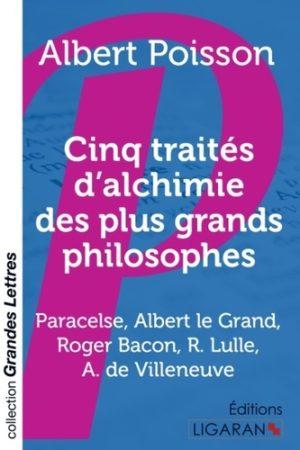 Cinq traités d'alchimie des plus grands philosophes - Paracelse, Albert le Grand, Roger Bacon, R. Lulle, Arn. de Villeneuve (gros caractères)