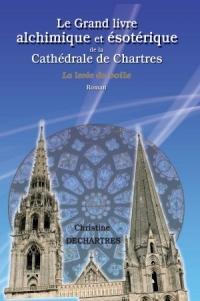 Le Grand livre alchimique & ésotérique de la Cathédrale de Chartres - Tome 1 - LA LEVEE DU VOILE