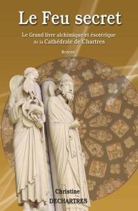 Le Grand livre alchimique & ésoterique de la Cathédrale de Chartres - Tome 3 - LE FEU SECRET
