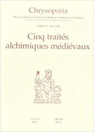 CHRYSOPOEIA TOME 6 CINQ TRAITES ALCHIMIQUES MEDIEVAUX