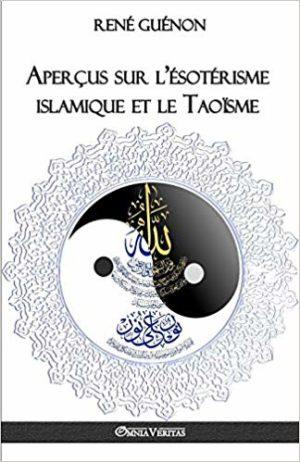 Aperçus Sur l'Ésotérisme Islamique Et Le Taoïsme