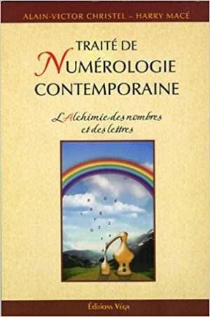 Traité de numérologie contemporaine L'alchimie des nombres et des lettres