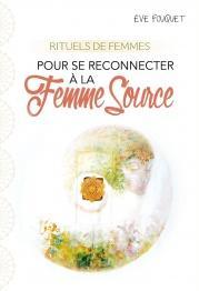 Rituels de femmes pour se reconnecter à la Femme Source