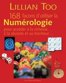 168 façons d'utiliser la numérologie pour accéder à la richesse, à la réussite et au bonheur