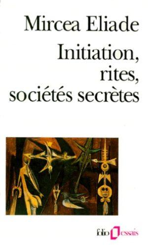Initiation, rites, sociétés secrètes - Naissances mystiques, essai sur quelques types d'initiation