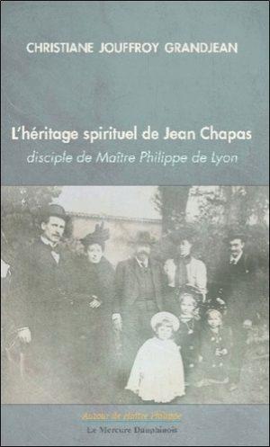 L'héritage spirituel de Jean Chapas - Disciple de Maître Philippe de Lyon