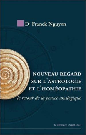 Nouveau regard sur l'astrologie et l'homéopathie - Le retour de la pensée analogique