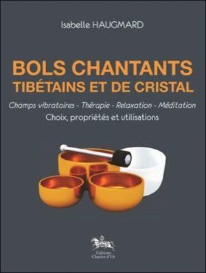 Bols chantants tibétains et de cristal - Choix, propriétés et utilisations -