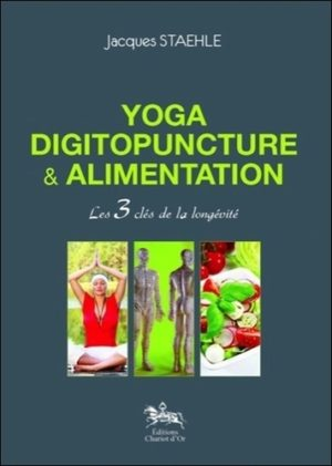 Yoga, digitopuncture et alimentation - Les 3 clés de la longévité