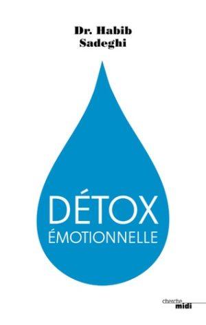 Détox émotionnelle - La cure détox du mental et de l'émotionnel pour retrouver la santé et s'épanouir en 12 étapes