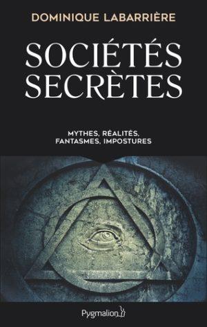 Sociétés secrètes - Mythes, réalités, fantasmes, impostures