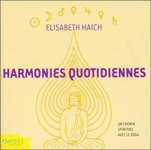 Harmonies quotidiennes - Un chemin spirituel avec le yoga pour tous ceux qui réfléchissent et méditent