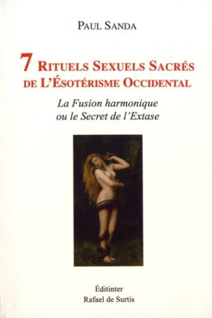 7 rituels sexuels sacrés de l'ésotérisme occidental - La fusion harmonique ou le secret de l'extase