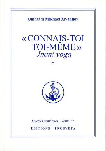 """Connais-toi toi-même"" - Jnani Yoga tome 1. Oeuvres complètes, tome 17"