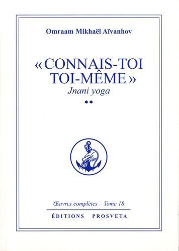 """Connais toi toi meme"" - Jnani Yoga tome 2. Oeuvres complètes, tome 18"