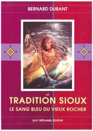 LA TRADITION SIOUX Le Sang Bleu du Vieux Rocher