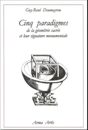 Cinq paradigmes de la Géométrie Sacrée et leur signature monumentale