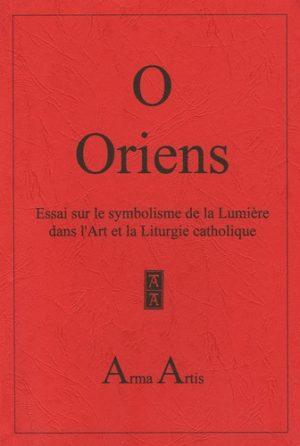 O Oriens - Essai sur le symbolisme de la Lumière dans l'Art et la Liturgie catholique