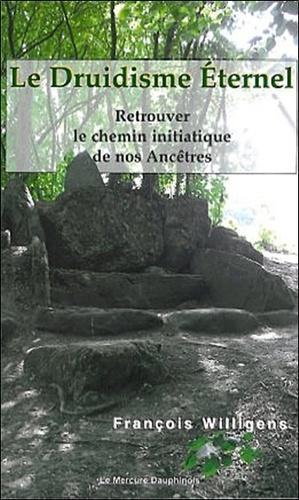 Le Druidisme Eternel - Retrouver le chemin initiatique de nos ancêtres