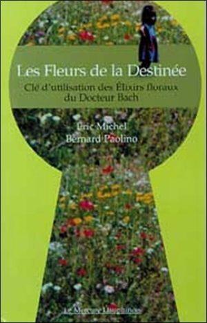 Les Fleurs de la Destinée - Clé d'utilisation des Elixirs floraux du Docteur Bach