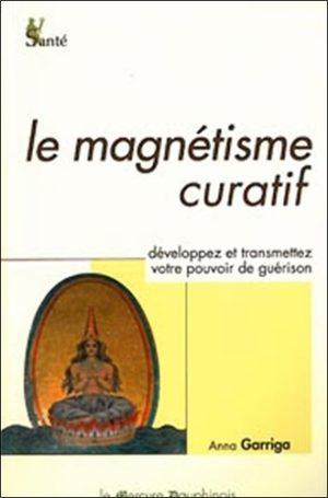 Le magnétisme curatif - Développez et transmettez votre pouvoir intérieur de guérison