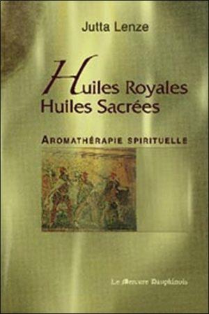 Huiles royales, huiles sacrées - Aromathérapie spirituelle