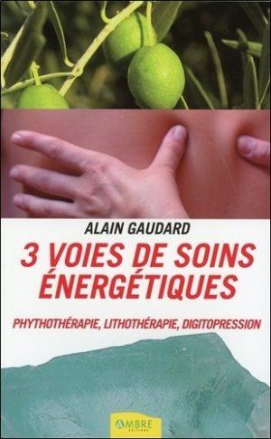 3 voies de soins énergétiques - Phythothérapie, lithothérapie, digitopression
