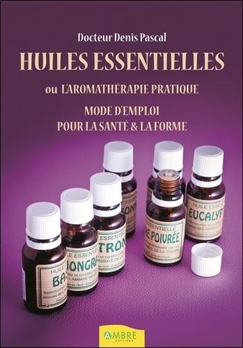 Aromathérapie pratique - Beauté, bien-être, prévention santé