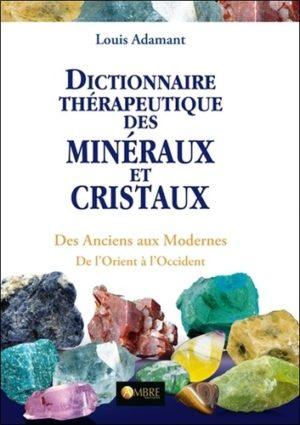 Dictionnaire thérapeutique des minéraux et cristaux - Des Anciens aux Modernes, de l'Orient à l'Occident