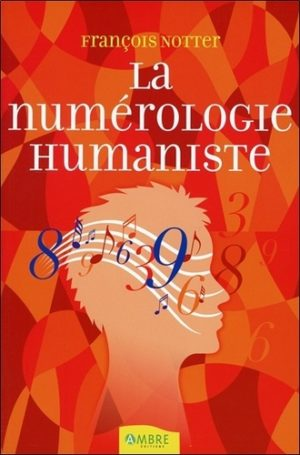 La numérologie humaniste - Votre portrait psychologique et énergétique par les nombres