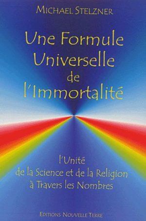 Une formule universelle de l'immortalité. L'unité de la science et de la religion à travers les nombres
