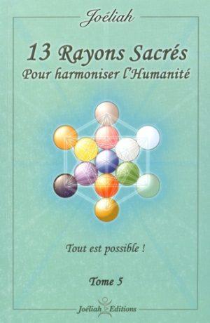 13 Rayons sacrés pour harmoniser l'humanité - Tome 5, Tout est possible !