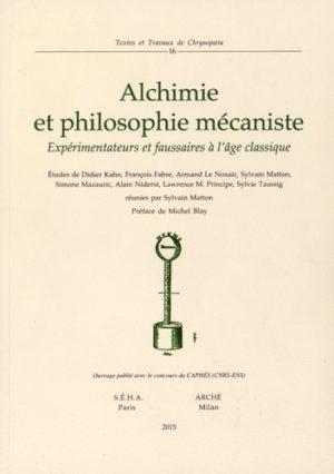 Alchimie et philosophie mécaniste - Expérimentateurs et faussaires à l'âge classique