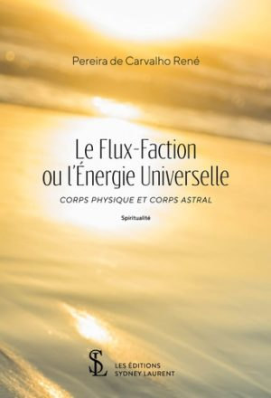 Le Flux-Faction ou l'Energie Universelle - Corps physique et corps astral -
