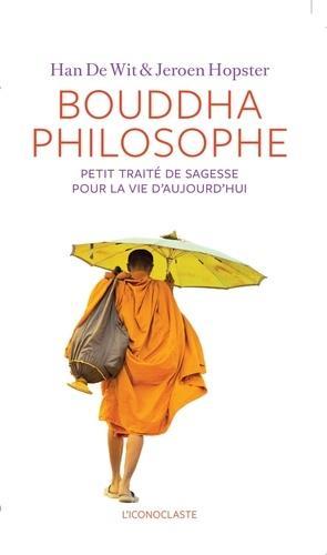 Bouddha philosophe - Petit traité de sagesse pour la vie d'aujourd'hui